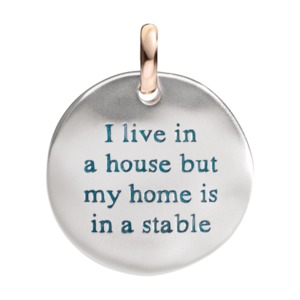 I LIVE IN A HOUSE BUT MY HOME IS THE STABLE
